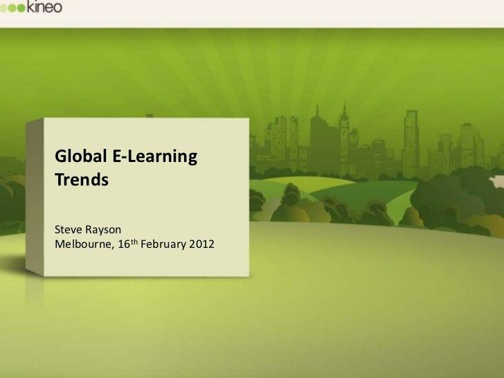 Global E-LearningTrendsSteve RaysonMelbourne, 16th February 2012