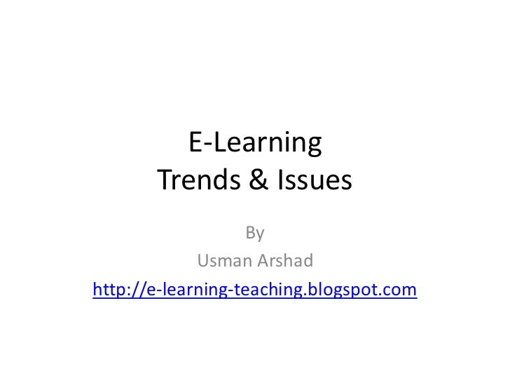 E-Learning       Trends & Issues                    By             Usman Arshadhttp://e-learning-teaching.blogspot.com