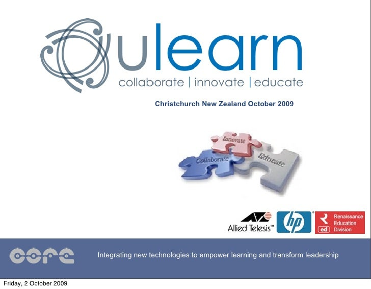 Christchurch New Zealand October 2009                              Integrating new technologies to empower learning and tr...