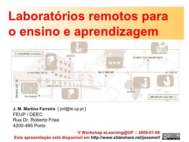 Laboratórios remotos para  o ensino e aprendizagem V Workshop eLearning@UP :: 2009-01-08 Esta apresentação está disponível...