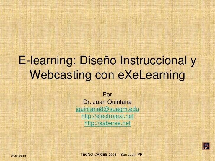 E-learning: Diseño Instruccional y       Webcasting con eXeLearning                           Por                  Dr. Jua...