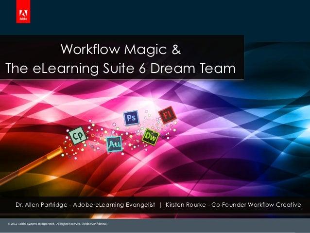Workflow Magic &The eLearning Suite 6 Dream Team     Dr. Allen Partridge - Adobe eLearning Evangelist | Kirsten Rourke - C...