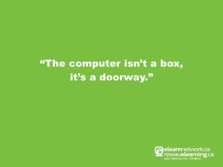 """"""" The computer isn't a box, it's a doorway."""""""