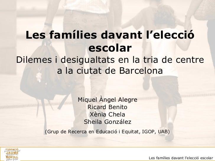 Les famílies davant l'elecció escolar Dilemes i desigualtats en la tria de centre a la ciutat de Barcelona Miquel Àngel Al...