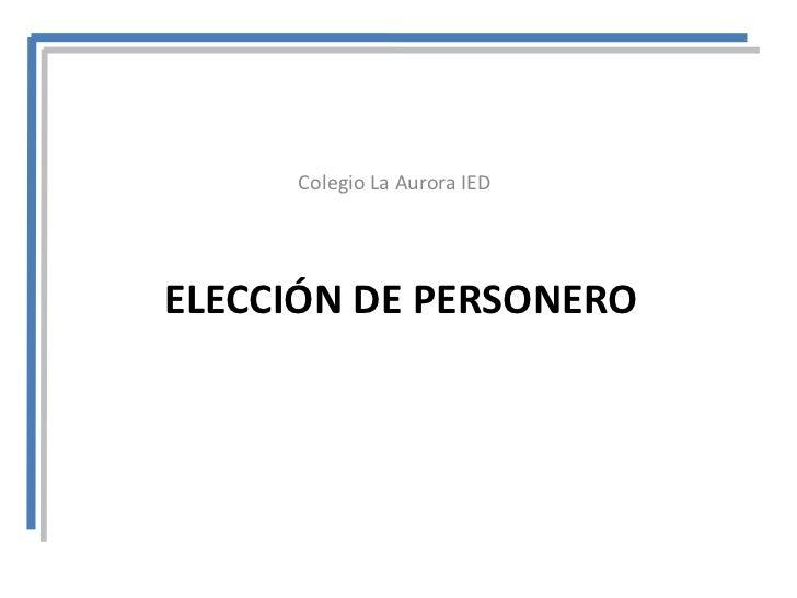 Colegio La Aurora IEDELECCIÓN DE PERSONERO