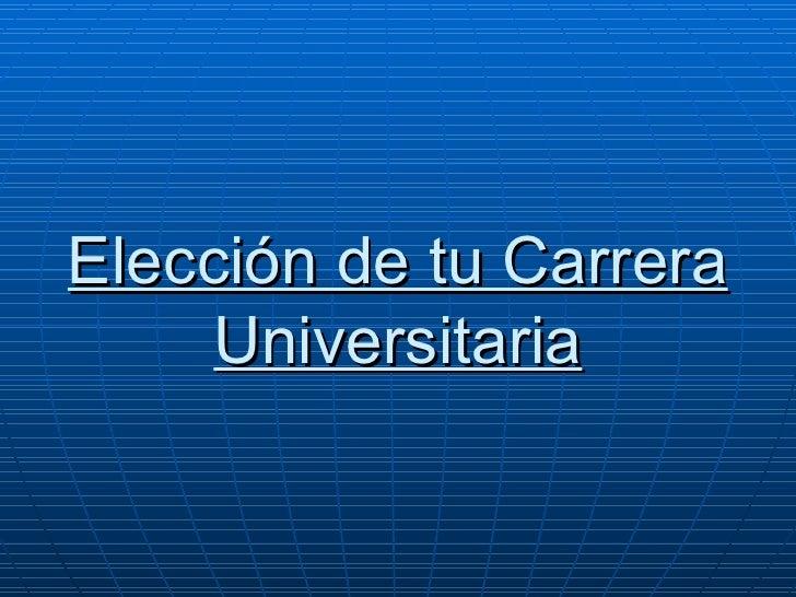 Elección de tu Carrera     Universitaria