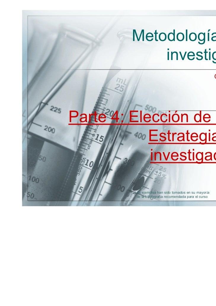 Metodología de la             investigación                                                         Curso 2008Parte 4: Ele...