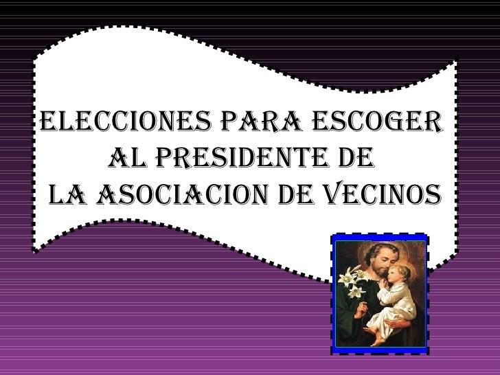 ELECCIONES PARA ESCOGER  AL PRESIDENTE DE  LA ASOCIACION DE VECINOS