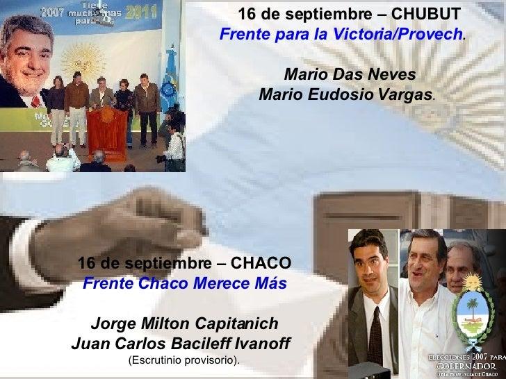 16 de septiembre – CHUBUT Frente para la Victoria/Provech .   Mario Das Neves  Mario Eudosio Vargas . 16 de septiembre – C...