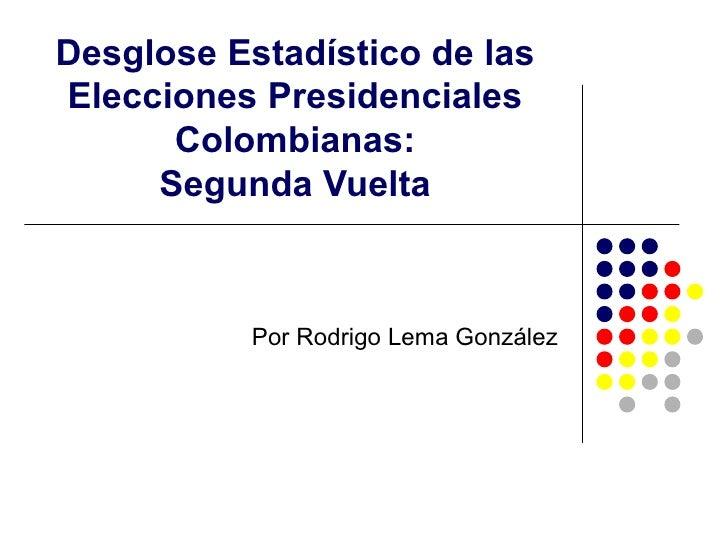Desglose Estadístico de las Elecciones Presidenciales Colombianas: Segunda Vuelta Por Rodrigo Lema González