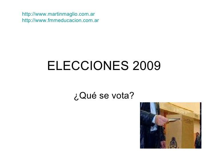 ELECCIONES 2009 ¿Qué se vota? http://www.martinmaglio.com.ar http:// www.fmmeducacion.com.ar