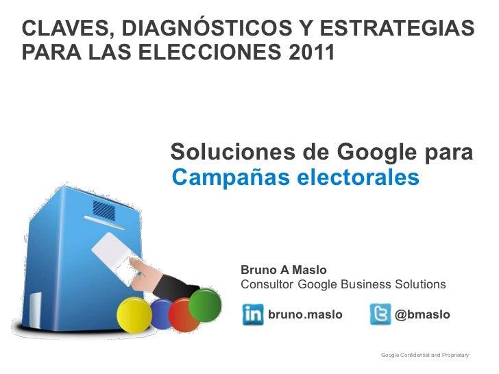 CLAVES, DIAGNÓSTICOS Y ESTRATEGIASPARA LAS ELECCIONES 2011           Soluciones de Google para           Campañas electora...