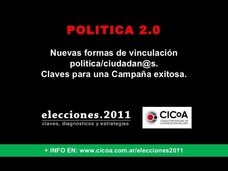 POLITICA 2.0 Nuevas formas de vinculación politica/ciudadan@s. Claves para una Campaña exitosa. + INFO EN: www.cicoa.com.a...