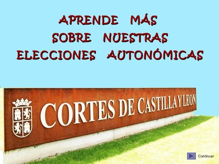 Continuar APRENDE  MÁS  SOBRE  NUESTRAS ELECCIONES  AUTONÓMICAS Continuar