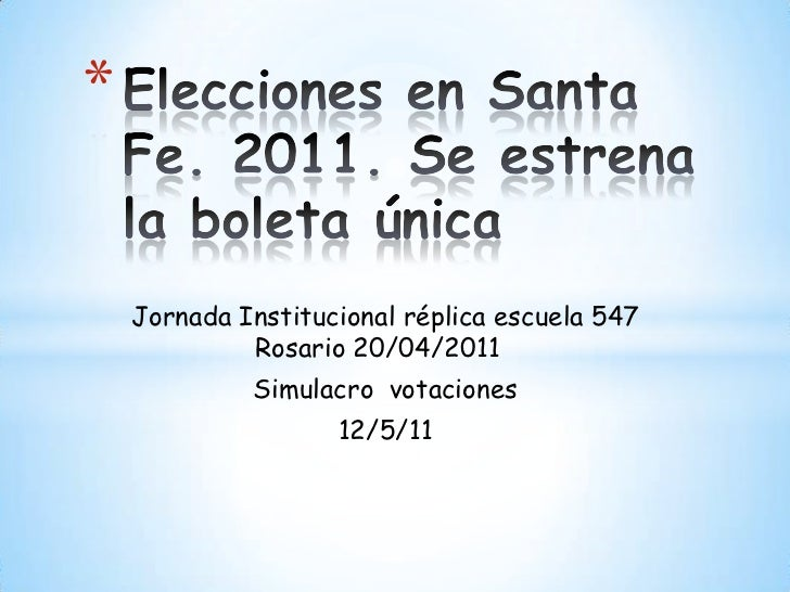 Elecciones en Santa Fe. 2011. Se estrena la boleta única<br />Jornada Institucional réplica escuela 547 Rosario 20/04/2011...
