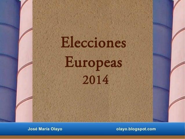 Elecciones Europeas 2014 José María Olayo olayo.blogspot.com