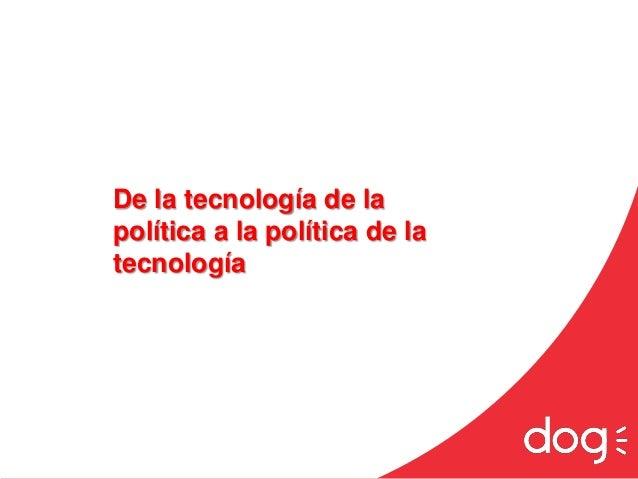 De la tecnología de lapolítica a la política de latecnología