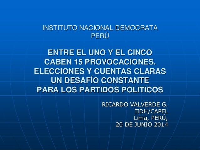 INSTITUTO NACIONAL DEMOCRATA PERÚ ENTRE EL UNO Y EL CINCO CABEN 15 PROVOCACIONES. ELECCIONES Y CUENTAS CLARAS UN DESAFÍO C...