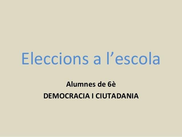 Eleccions a l'escola Alumnes de 6è DEMOCRACIA I CIUTADANIA