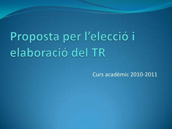 Proposta per l'elecció i elaboració del TR<br />Curs acadèmic 2010-2011<br />