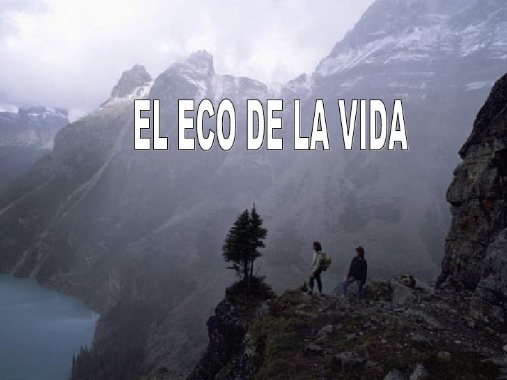 """EL ECO DE LA VIDA """""""
