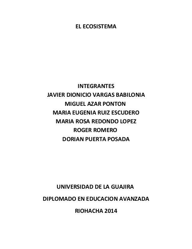 EL ECOSISTEMA INTEGRANTES JAVIER DIONICIO VARGAS BABILONIA MIGUEL AZAR PONTON MARIA EUGENIA RUIZ ESCUDERO MARIA ROSA REDON...