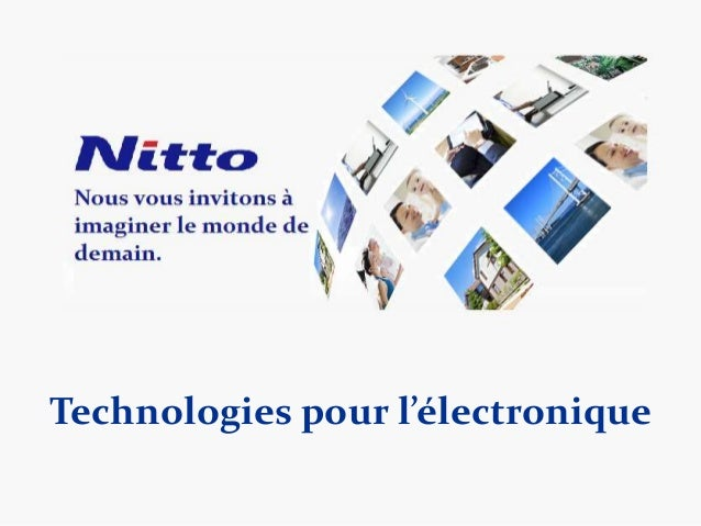 © NITTO EUROPE NV. All rights reserved. Technologies pour l'électronique
