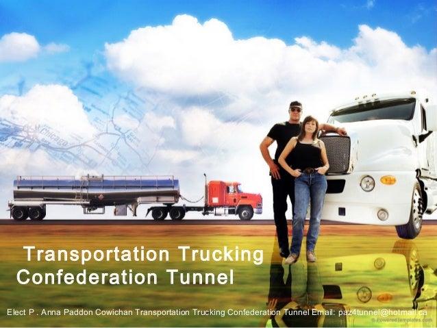 Transportation Trucking  Confederation TunnelElect P . Anna Paddon Cowichan Transportation Trucking Confederation Tunnel E...
