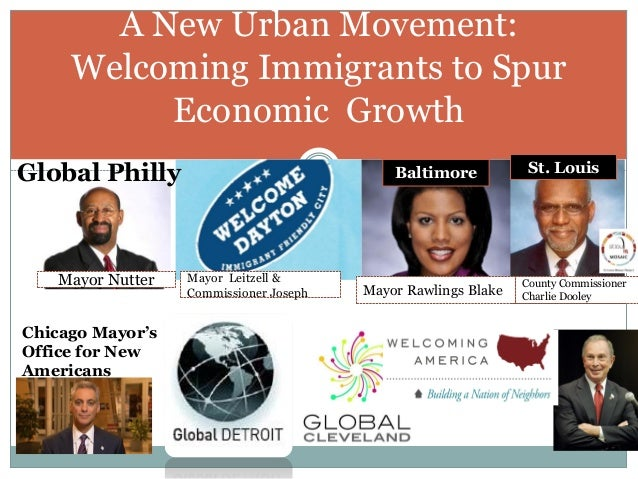 A New Urban Movement: Welcoming Immigrants to Spur Economic Growth Chicago Mayor's Office for New Americans Global Philly ...