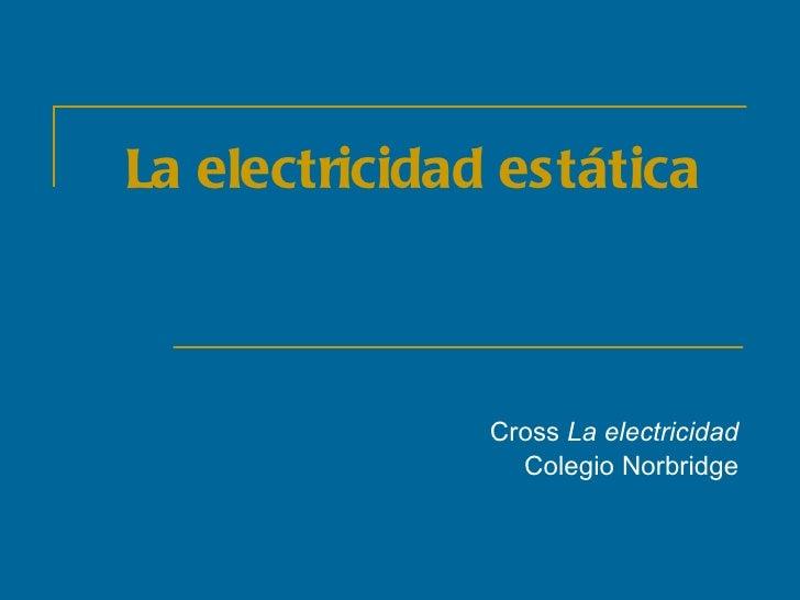 La electricidad estática Cross  La electricidad Colegio Norbridge