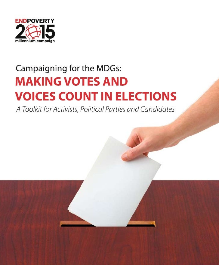 Campaigning for the MDGs: Making Votes and Voices Count in Elections A Toolkit for Activists, Political Parties and Candid...