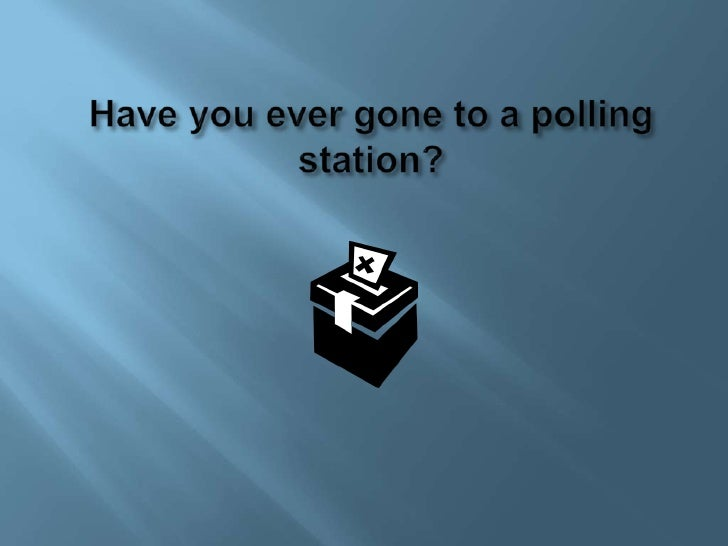 Have you ever gone to a polling station?<br />