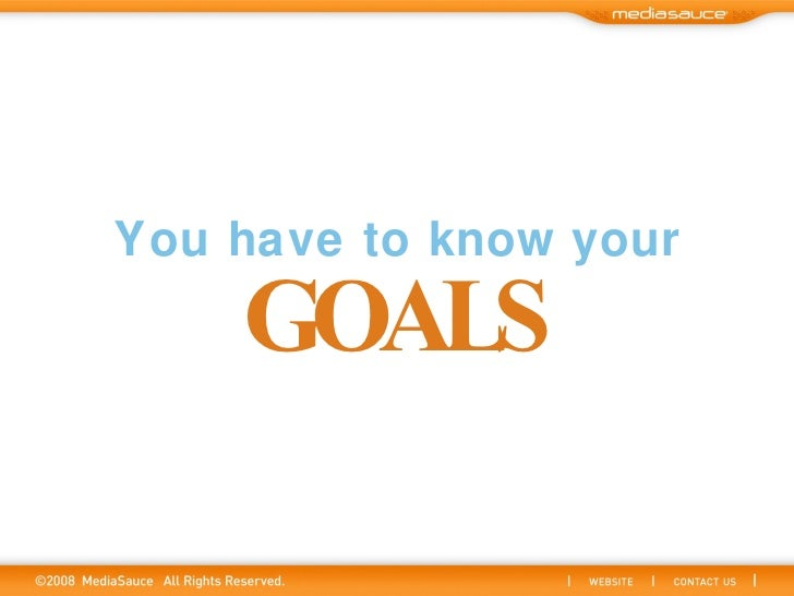 You have to know your GOALS