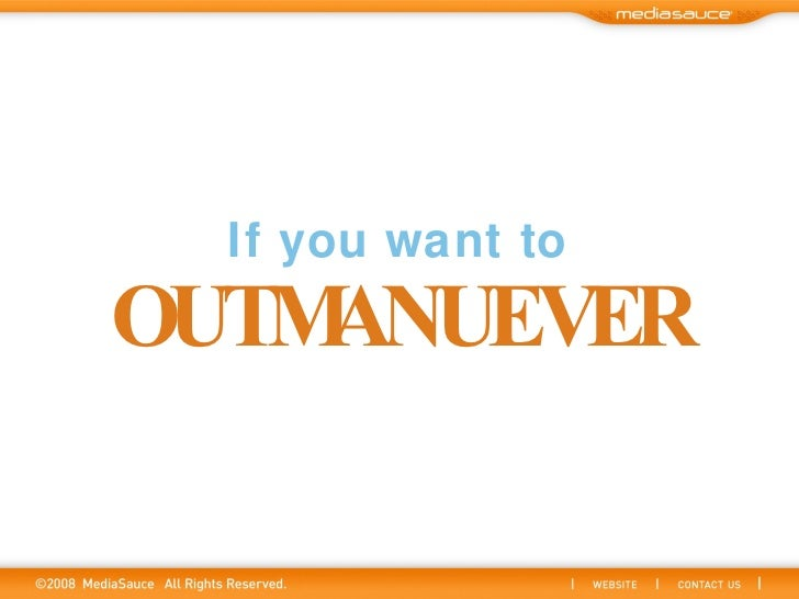 If you want to OUTMANUEVER