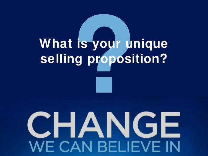? What is your unique selling proposition?