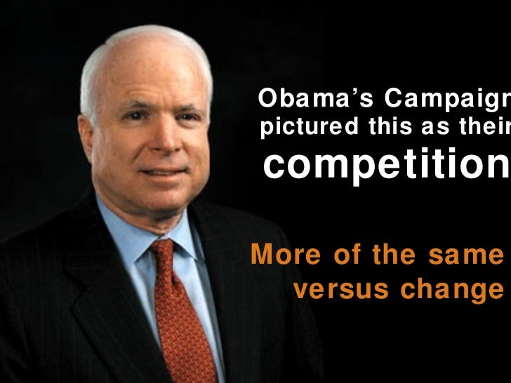 Obama's Campaign   pictured this as their   competition More of the same versus change
