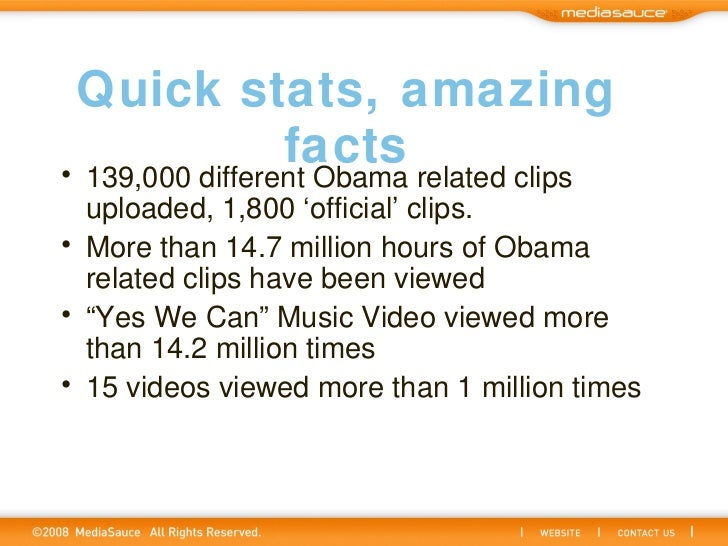Quick stats, amazing facts <ul><li>139,000 different Obama related clips uploaded, 1,800 'official' clips. </li></ul><ul><...