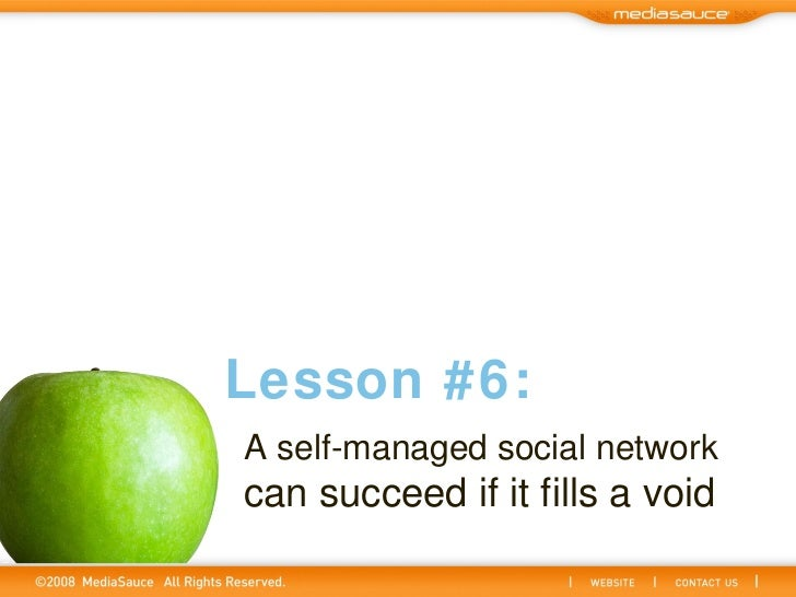 A self-managed social network  can succeed if it fills a void Lesson #6: