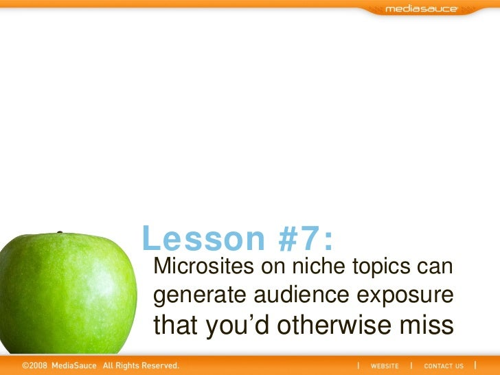 Microsites on niche topics can   generate audience exposure   that you'd otherwise miss Lesson #7: