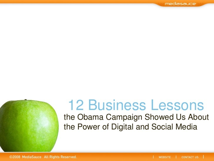 the Obama Campaign Showed Us About the Power of Digital and Social Media 12 Business Lessons