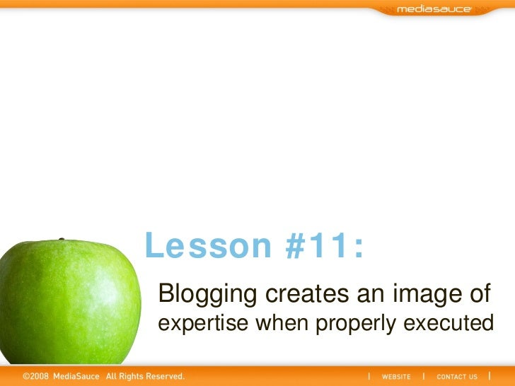 Blogging creates an image of   expertise when properly executed Lesson #11: