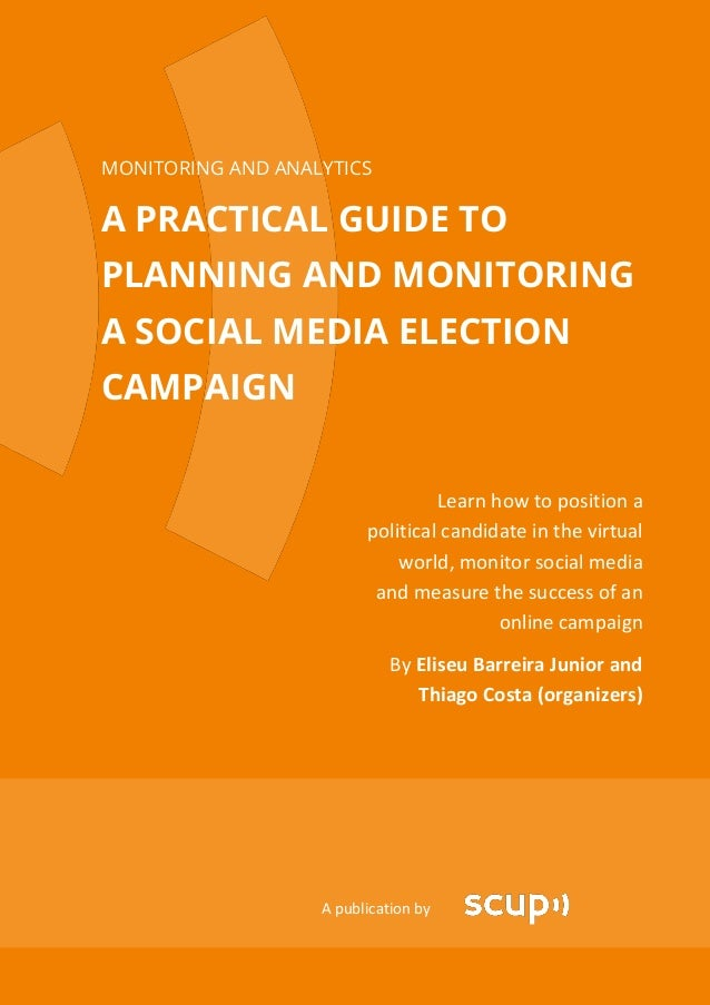 MONITORING AND ANALYTICSA PRACTICAL GUIDE TOPLANNING AND MONITORINGA SOCIAL MEDIA ELECTIONCAMPAIGN                        ...
