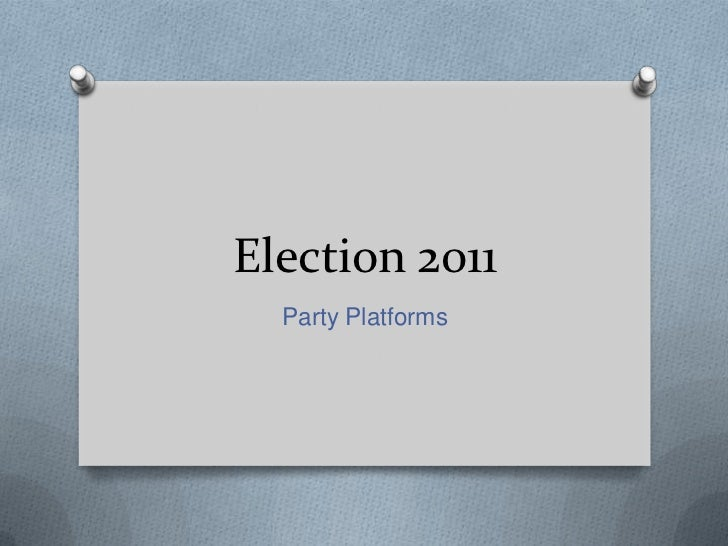 Election 2011<br />Party Platforms<br />