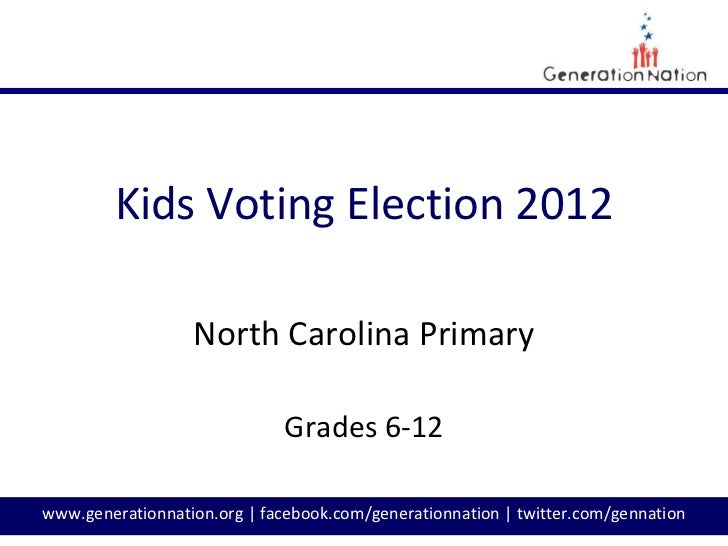 Kids Voting Election 2012                  North Carolina Primary                              Grades 6-12www.generationna...