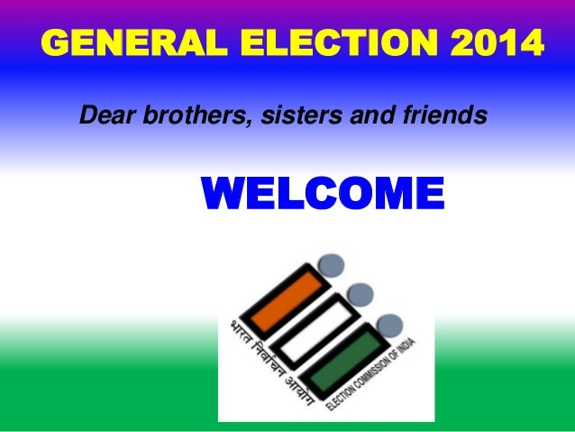 WELCOME GENERAL ELECTION 2014 Dear brothers, sisters and friends