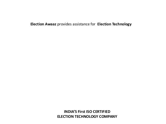 Election Awaaz provides assistance for Election TechnologyINDIA'S First ISO CERTIFIEDELECTION TECHNOLOGY COMPANY