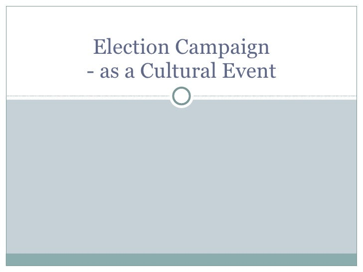 Election Campaign - as a Cultural Event
