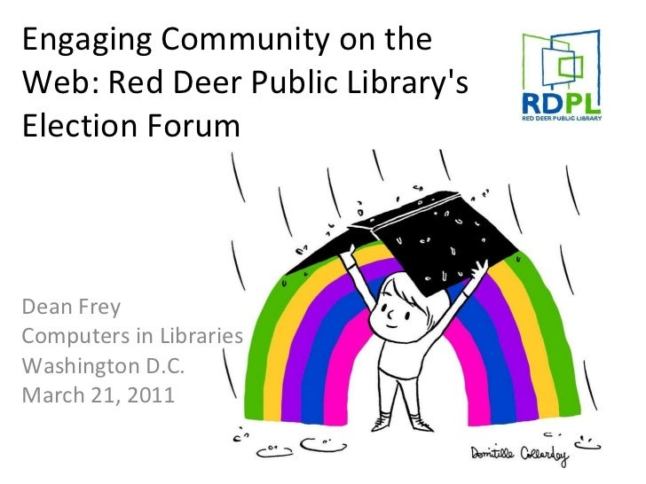 Engaging Community on the Web: Red Deer Public Library's Election Forum Dean Frey Computers in Libraries Washington D.C. M...