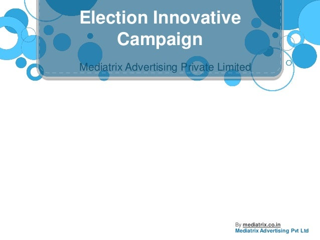 Election Innovative Campaign Mediatrix Advertising Private Limited  By mediatrix.co.in Mediatrix Advertising Pvt Ltd