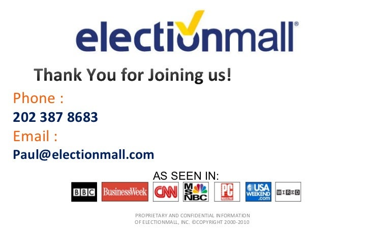 Phone : 202 387 8683 Email :  [email_address] PROPRIETARY AND CONFIDENTIAL INFORMATION OF ELECTIONMALL, INC. ©COPYRIGHT 20...